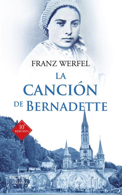 LA CANCIÓN DE BERNADETTE. HISTORIA DE LAS APARICIONES DE LA VIRGEN DE LOURDES