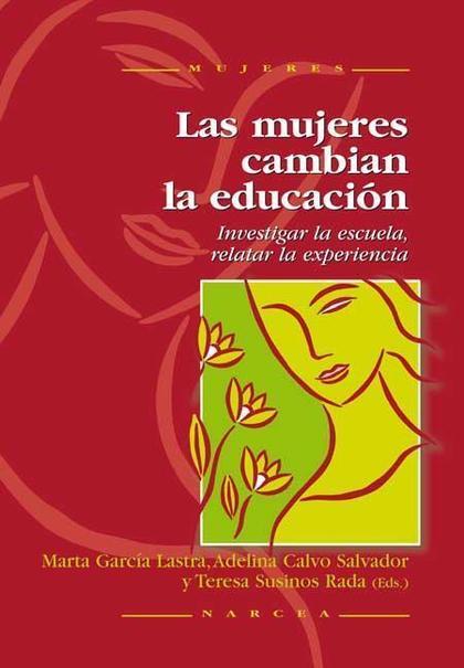 LAS MUJERES CAMBIAN LA EDUCACIÓN : INVESTIGAR LA ESCUELA, RELATAR LA EXPERIENCIA