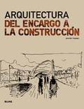 ARQUITECTURA : DEL ENCARGO A LA CONSTRUCCIÓN