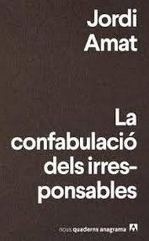 LA CONFABULACIÓ DELS IRRESPONSABLES.