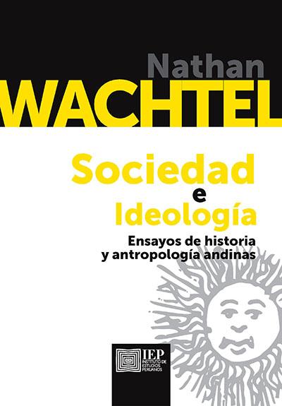 SOCIEDAD E IDEOLOG¡A. ENSAYOS DE HISTORIA Y ANTROPOLOG¡A ANDINAS