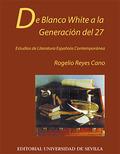 DE BLANCO WHITE A LA GENERACIÓN DEL 27.. ESTUDIOS DE LITERATURA ESPAÑOLA CONTEMPORÁNEA