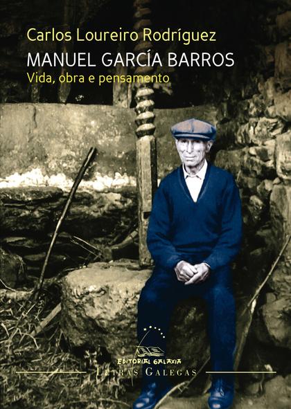 MANUEL GARCIA BARROS. VIDA, OBRA E PENSAMENTO