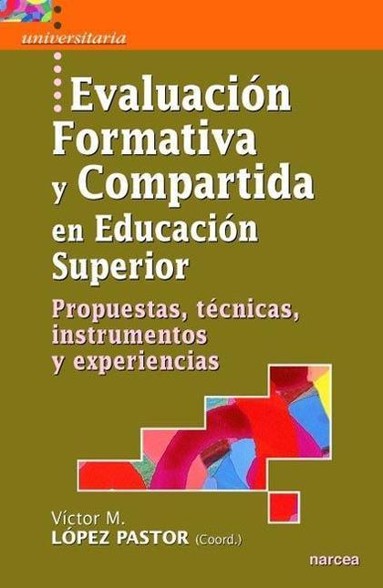 EVALUACIÓN FORMATIVA Y COMPARTIDA EN EDUCACIÓN SUPERIOR : PROPUESTAS, TÉCNICAS, INSTRUMENTOS Y