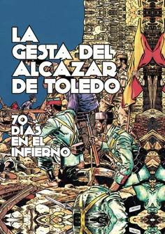 LA GESTA DEL ÁLCAZAR DE TOLEDO. 70 DÍAS EN EL INFIERNO