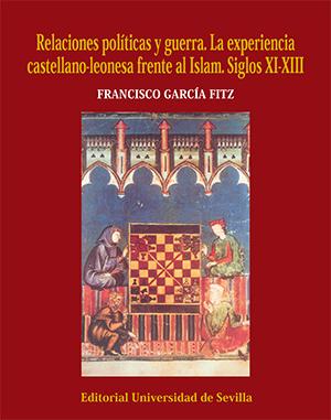 RELACIONES POLÍTICAS Y GUERRA. LA EXPERIENCIA CASTELLANO-LEONESA FRENTE AL ISLAM. SIGLOS XI-XII