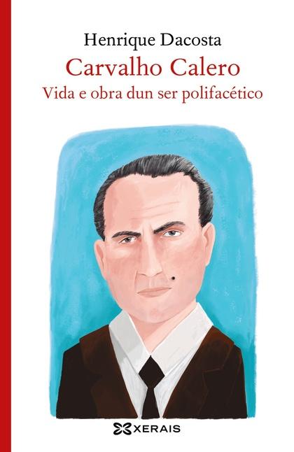 CARVALHO CALERO, VIDA E OBRA DUN SER POLIFACÉTICO.