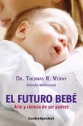 EL FUTURO BEBÉ : ARTE Y CIENCIA DE SER PADRES