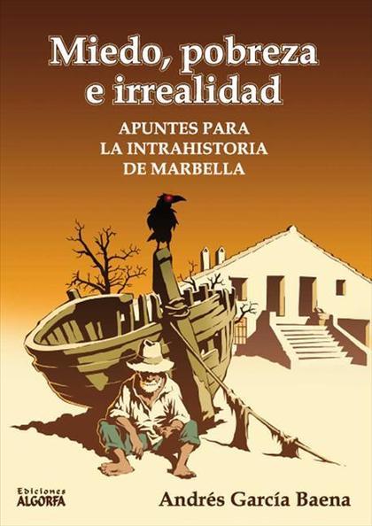MIEDO, POBREZA E IRREALIDAD : APUNTES PARA LA INTRAHISTORIA DE MARBELLA