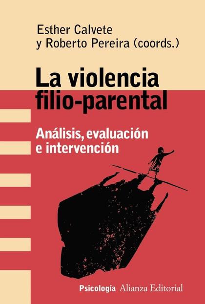 LA VIOLENCIA FILIO-PARENTAL. ANÁLISIS, EVALUACIÓN E INTERVENCIÓN