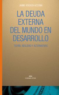 LA DEUDA EXTERNA DEL MUNDO EN DESARROLLO: TEORÍA, REALIDAD Y ALTERNATI