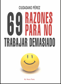 69 RAZONES PARA NO TRABAJAR DEMASIADO (NOVEDAD 14-09-2009).