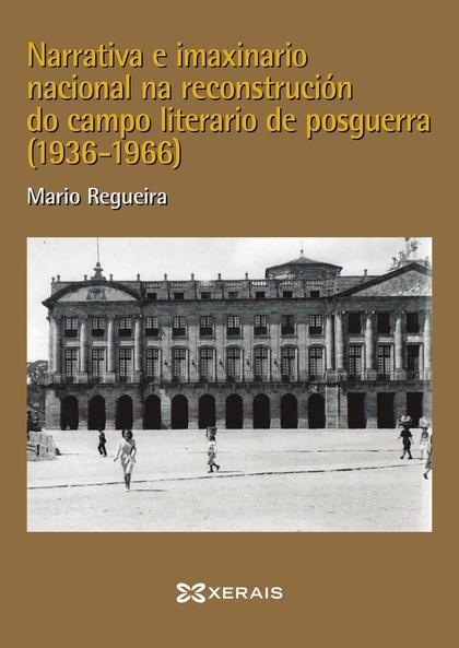 NARRATIVA E IMAXINARIO NACIONAL NA RECONSTRUCIÓN DO CAMPO LITERARIO NA POSGUERRA.