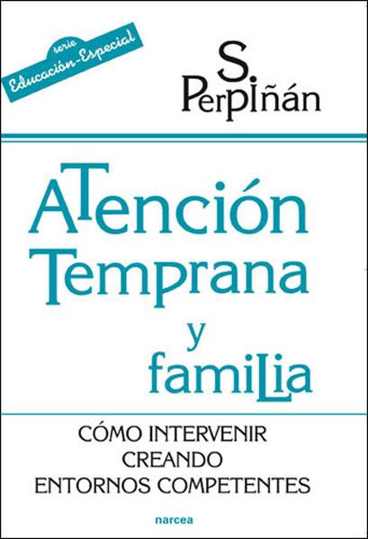 ATENCIÓN TEMPRANA Y FAMILIA : CÓMO INTERVENIR CREANDO ENTORNOS COMPETENTES