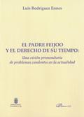 EL PADRE FEIJOO Y EL DERECHO DE SU TIEMPO : UNA VISIÓN PREMONITORIA DE PROBLEMAS CANDENTES EN L