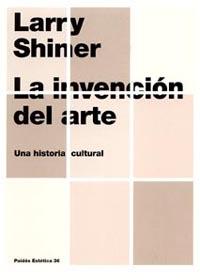 LA INVENCIÓN DEL ARTE: UNA HISTORIA CULTURAL
