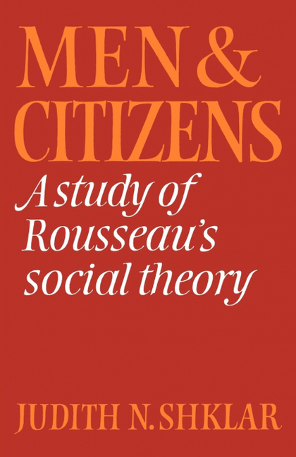 MEN AND CITIZENS. A STUDY OF ROUSSEAU´S SOCIAL THEORY