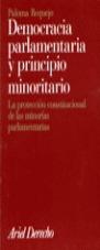 DEMOCRACIA PARLAMENTARIA Y PRINCIPIO MINORITARIO: LA PROTECCIÓN CONSTI