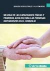 MEJORA DE LAS CAPACIDADES FÍSICAS Y PRIMEROS AUXILIOS PARA LAS PERSONAS DEPENDIE.