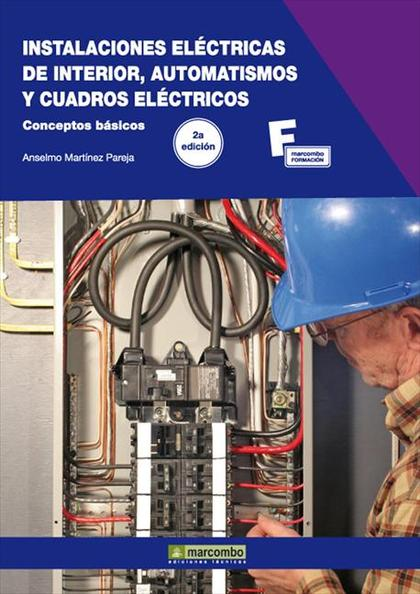 INSTALACIONES ELÉCTRICAS DE INTERIOR, AUTOMATISMOS Y CUADROS ELÉCTRICOS.2ª EDICI.