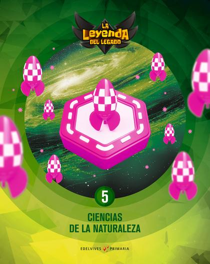 PROYECTO: LA LEYENDA DEL LEGADO. CIENCIAS DE LA NATURALEZA 5.