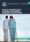 APOYO EN LA ORGANIZACIÓN DE ACTIVIDADES PARA PERSONAS DEPENDIENTES EN INSTITUCIO.