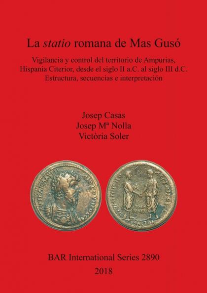 LA STATIO ROMANA DE MAS GUSÓ. VIGILANCIA Y CONTROL DEL TERRITORIO DE AMPURIAS, HISPANIA CITERIO