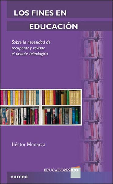 LOS FINES EN EDUCACIÓN : SOBRE LA NECESIDAD DE REVISAR Y RECUPERAR EL DEBATE TELEOLÓGICO