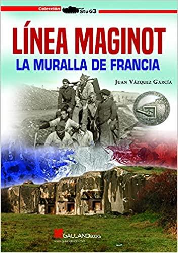 LÍNEA MAGINOT. LA MURALLA DE FRANCIA