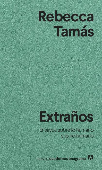 EXTRAÑOS. ENSAYOS SOBRE LO HUMANO Y LO NO HUMANO