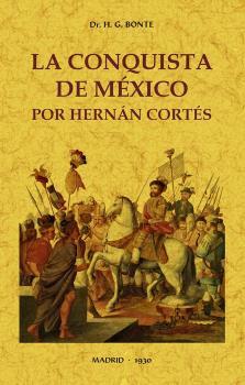 LA CONQUISTA DE MÉXICO POR HERNÁN CORTÉS.
