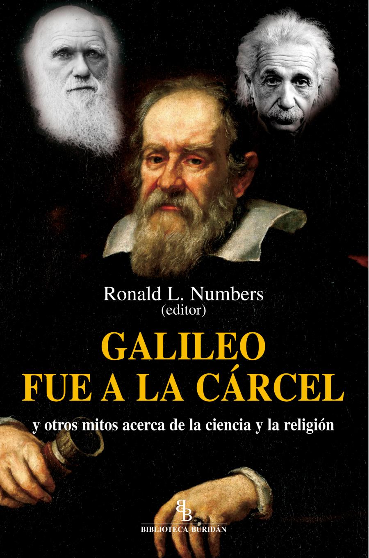 GALILEO FUE A LA CÁRCEL : Y OTROS MITOS ACERCA DE LA CIENCIA Y LA RELIGIÓN
