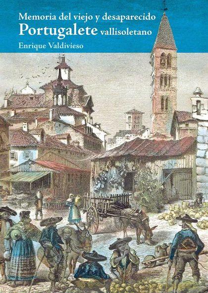 MEMORIA DEL VIEJO Y DESAPARECIDO PORTUGALETE VALLISOLETANO