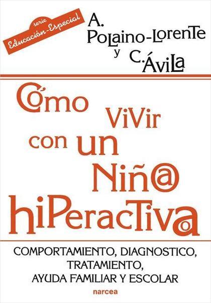 CÓMO VIVIR CON UN NIÑO/A HIPERACTIVO/A : COMPORTAMIENTO, DIAGNÓSTICO, TRATAMIENTO, AYUDA FAMILI