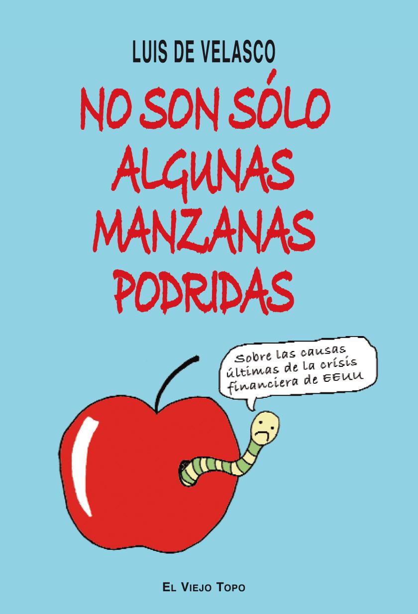 NO SON SÓLO ALGUNAS MANZANAS PODRIDAS : SOBRE LAS CAUSAS ÚLTIMAS DE LA CRISIS FINANCIERA DE EST