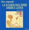PARA COMPRENDER LA ECLESIOLOGÍA DESDE AMÉRICA LATINA. ...AMERICA LATINA