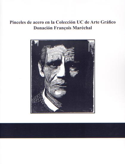 PINCELES DE ACERO EN LA COLECCIÓN UC DE ARTE GRÁFICO : DONACIÓN FRANÇOIS MARÉCHAL