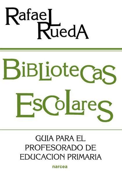 BIBLIOTECAS ESCOLARES : GUÍA PARA EL PROFESORADO DE EDUCACIÓN PRIMARIA