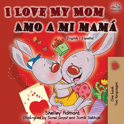 I LOVE MY MOM AMO A MI MAMÁ (ENGLISH SPANISH BILINGUAL BOOK)
