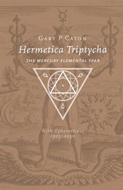 HERMETICA TRIPTYCHA. THE MERCURY ELEMENTAL YEAR, WITH EPHEMERIDES 1925-2050