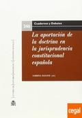 LA APORTACIÓN DE LA DOCTRINA EN LA JURISPRUDENCIA CONSTITUCIONAL ESPAÑOLA