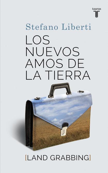 LOS NUEVOS AMOS DE LA TIERRA. LAND GRABBING