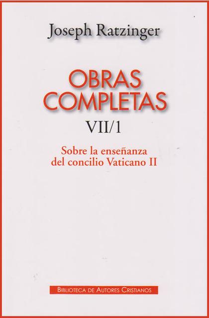 OBRAS COMPLETAS DE JOSEPH RATZINGER. VII/1: SOBRE LA ENSEÑANZA DEL CONCILIO VATI. FORMULACIÓN,