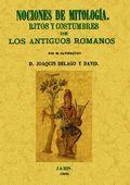 NOCIONES DE MITOLOGÍA : RITOS Y COSTUMBRES DE LOS ANTIGUOS ROMANOS