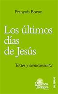 LOS ÚLTIMOS DÍAS DE JESÚS : TEXTOS Y ACONTECIMIENTOS