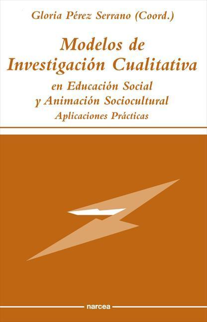MODELOS DE INVESTIGACIÓN CUALITATIVA EN EDUCACIÓN SOCIAL Y ANIMACIÓN SOCIOCULTURAL : APLICACION