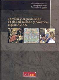 FAMILIA Y ORGANIZACIÓN SOCIAL EN EUROPA Y AMÉRICA, SIGLOS XV-XX