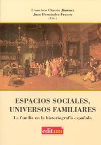 ESPACIOS SOCIALES, UNIVERSOS FAMILIARES : LA FAMILIA EN LA HISTORIOGRAFÍA ESPAÑOLA