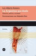 LA ARGENTINA QUE DUELE : HISTORIA, POLÍTICA, SOCIEDAD