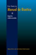 MANUAL DE BIOÉTICA. II: ASPECTOS MÉDICO-SOCIALES.